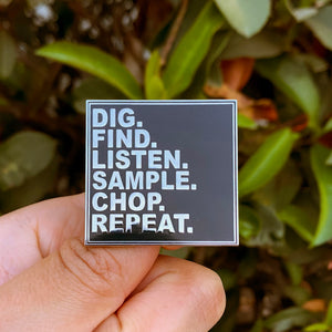 Open image in slideshow, Dig.Find.Listen.Sample.. Chop. Repeat Enamel Pin
