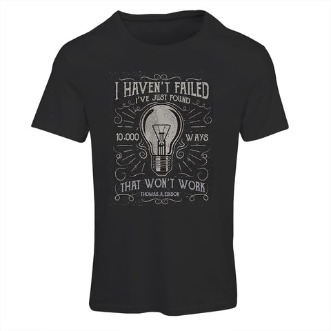 I Haven't Failed, Just Found 10,000 Ways That Won't Work T-Shirt