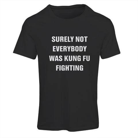 Surely Not Everybody Was Kung Fu Fighting | Funny T-Shirt