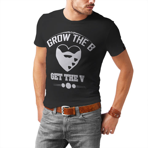 Grow The B Get The V T-Shirt
