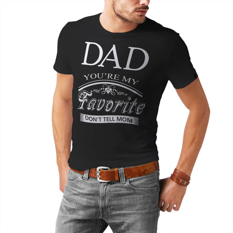 Dad you're my favourite, don't tell mum T-Shirt