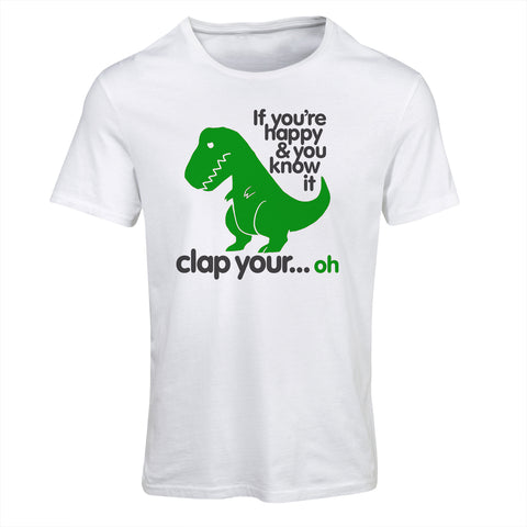 If you're happy and you know it clap your... oh Funny T-Rex T-Shirt