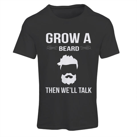 Grow A Beard Then We'll Talk T-Shirt