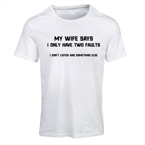 My Wife Says I Only Have Two Faults | Funny T-Shirt