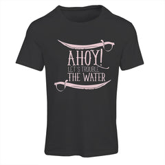 Ahoy Let's Trouble The Waters T-Shirt