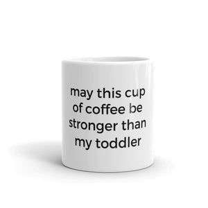May This Cup of Coffee Be Stronger Than My Toddler