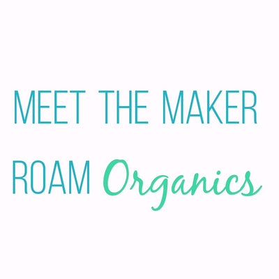 Meet the Maker: Rhiannon from Roam Organics