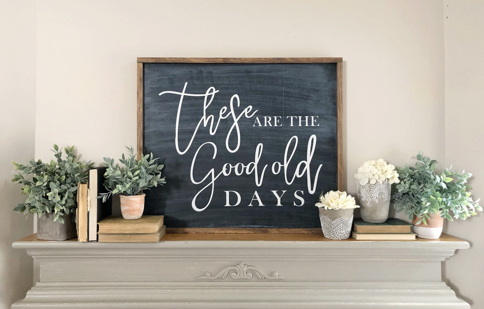 These Are The Good Old Days sign 32x26 | These Are The Good Old Days | These Are The Good Old Days Sign | Farmhouse Sign | L