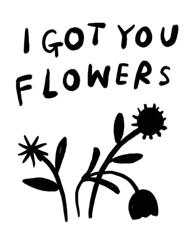 (print at home) I GOT YOU FLOWERS