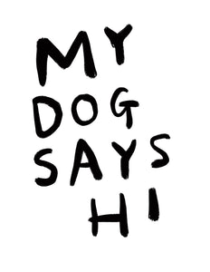 (print at home) MY DOG SAYS HI