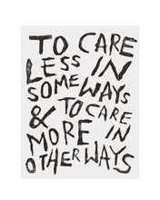 TO CARE LESS IN SOME WAYS & TO CARE MORE IN OTHER WAYS Print