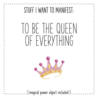 Stuff I Want To Manifest : To Be The Queen of Everything