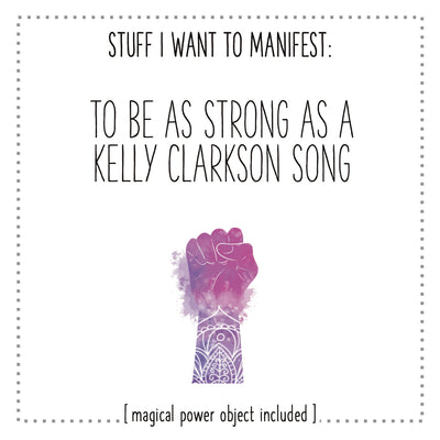 Stuff I Want To Manifest : To Be As Strong As A Kelly Clarkson Song