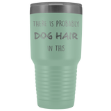 There Is Probably Dog Hair In This - Dog Lover Travel Mug