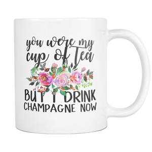 You Were My Cup of Tea But I Drink Champagne Now Coffee Mug