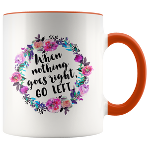 When Nothing Goes Right, Go Left Accent Mug