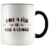 Take a Risk or Lose a Chance Accent Mug
