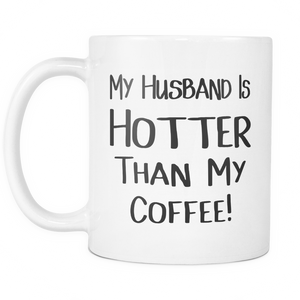 My Husband Is Hotter Than My Coffee Mugs