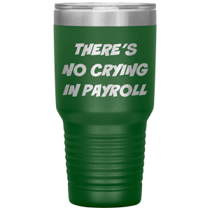 There's no crying in payroll Tumbler
