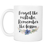 Forget thee Mistake. Remember the Lesson Coffee Mug