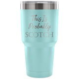 This is Probably Scotch Travel Mug