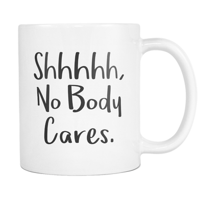 Shhhhh No Body Cares Mug