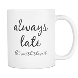 Always Late But Worth The Wait Coffee Mug