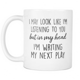 In My Head I am Writing My Next Play Coffee Mug
