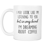 In My Head I'm Dreaming About Coffee Mug