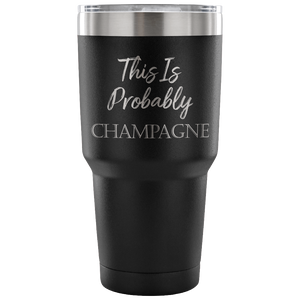 This is Probably Champagne Travel Mug