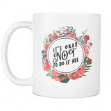 I'ts Okay Not to Do It All Coffee Mug
