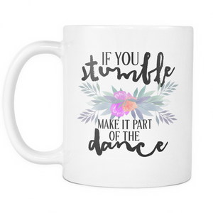 If You Stumble, Make it Part of the Dance Coffee Mug