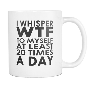 WTF 20 Times A Day Coffee Mug