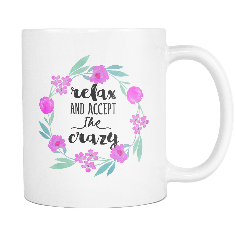 Relax and Accept the Crazy Coffee Mug