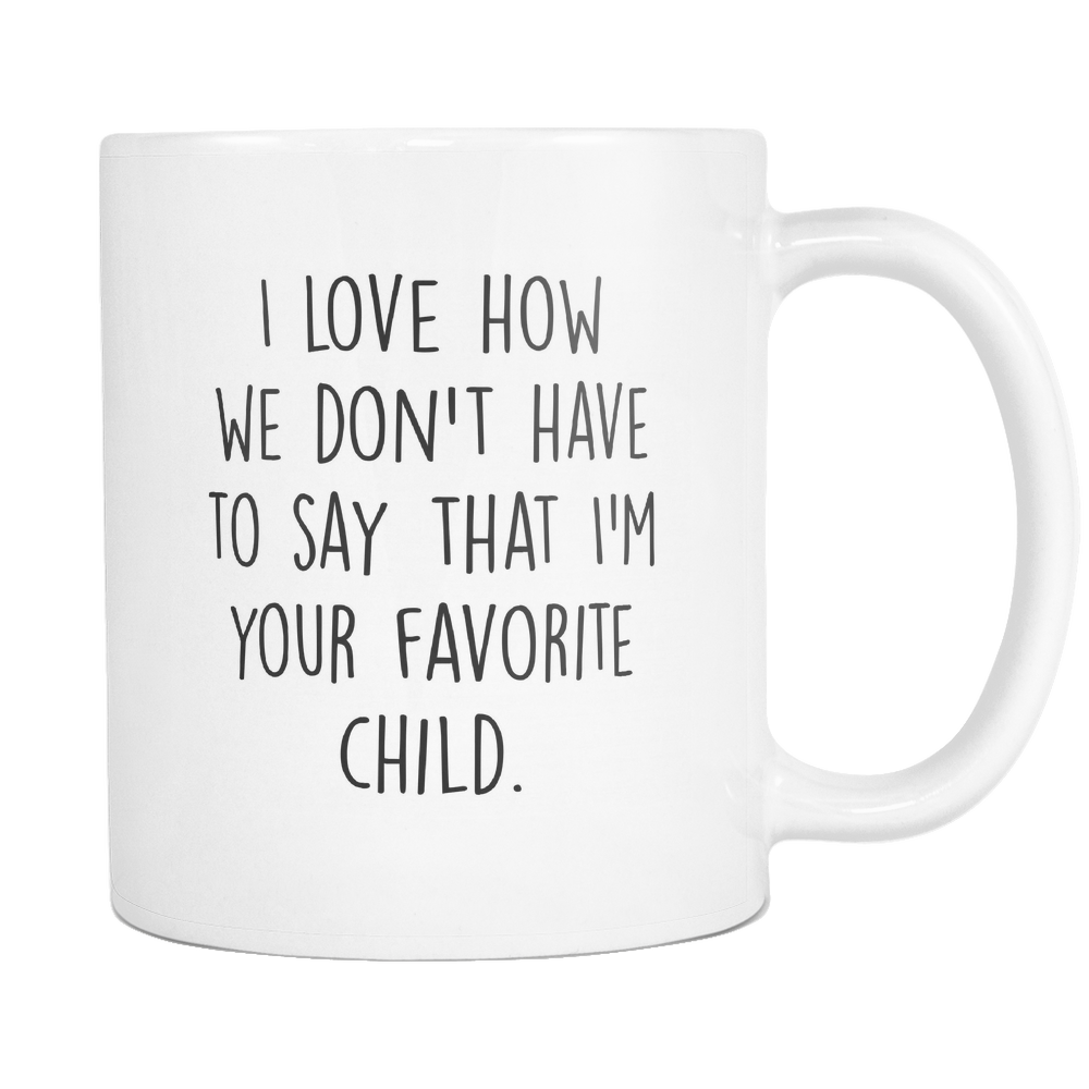 I'm Your Favorite Child Coffee Mug