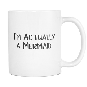 I'm Actually a Mermaid Coffee Mug