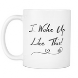 I woke Up Like This Coffee Mug