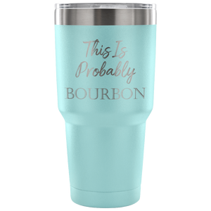 This is Probably Bourbon Travel Mug