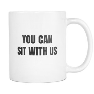 You Can Sit With Us Coffee Mug