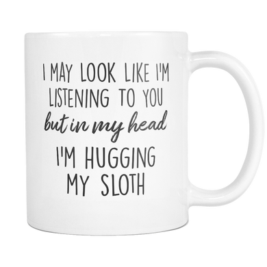 In My Head I'm Hugging My Sloth Mug