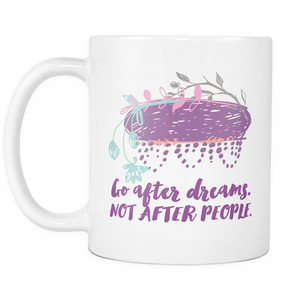 Go After Dreams not After People Coffee Mug