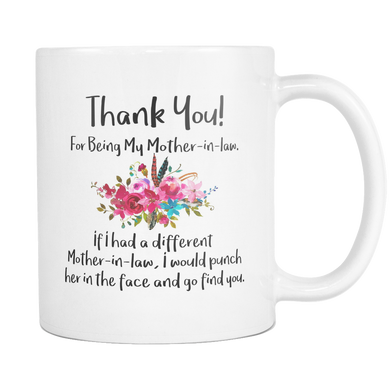 Thank You For Being My Mother In Law Mug