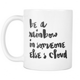 Be a Rainbow In Someone Else's Cloud Coffee Mug