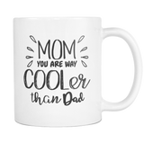 Mom You Are Way Cooler than Dad Coffee Mug