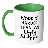 Working Harder Than An Ugly Stripper Accent Mug