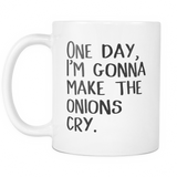 One Day, I'm Gonna Make the Onions Cry Coffee Mug