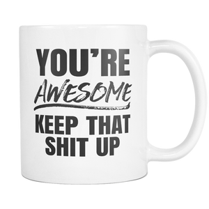 You're Awesome Keep That Shit Up Coffee Mug