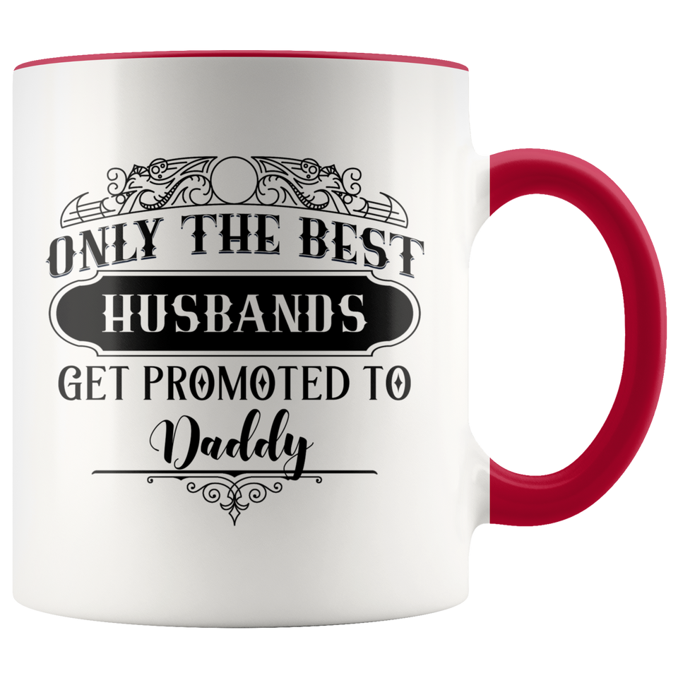 Only The Best Husbands Get Promoted To Daddy Accent Mug