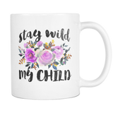 Stay Wild. My Child Coffee Mug