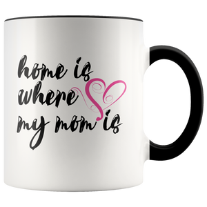 Home is Where my Mom Is Accent Mug